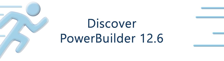 Discover PowerBuilder 12.6